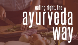 8 Tips for Ayurveda Eating